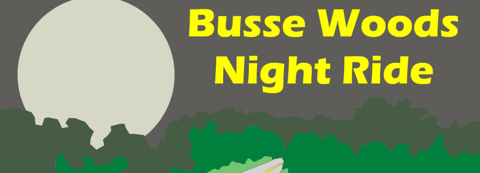 Join us for our inaugural Busse Woods Night Ride!
